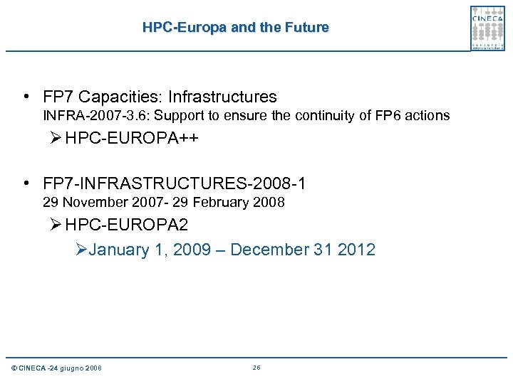 HPC-Europa and the Future • FP 7 Capacities: Infrastructures INFRA-2007 -3. 6: Support to