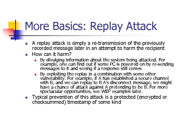 More Basics: Replay Attack n n A replay attack is simply a re-transmission of