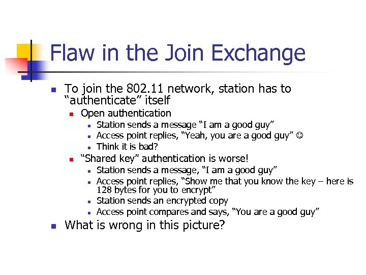 Flaw in the Join Exchange n To join the 802. 11 network, station has