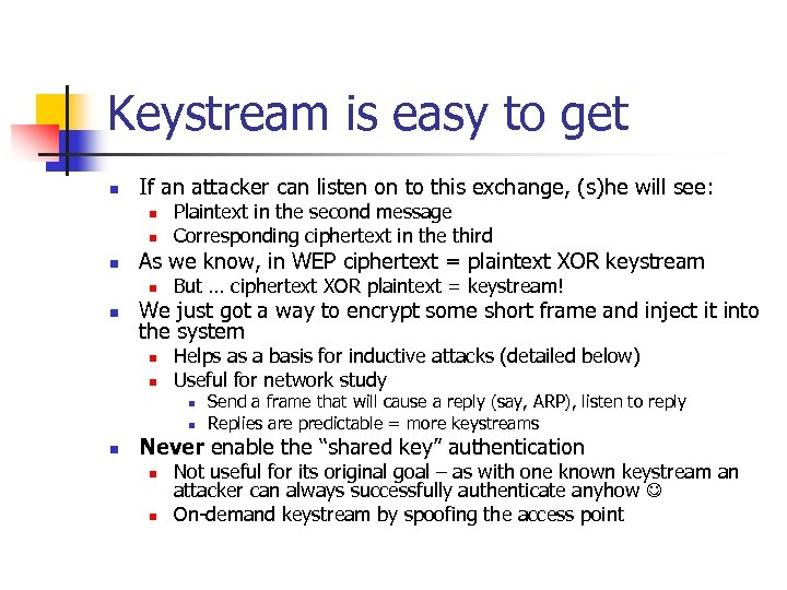Keystream is easy to get n If an attacker can listen on to this