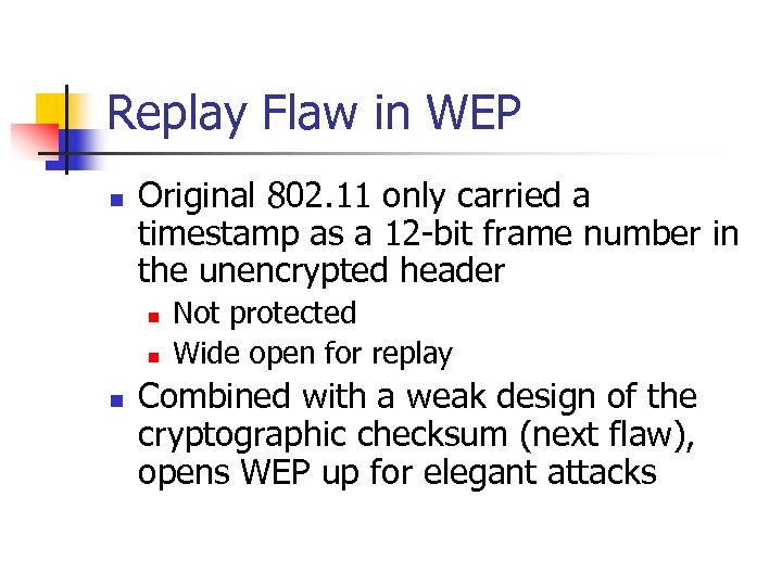 Replay Flaw in WEP n Original 802. 11 only carried a timestamp as a