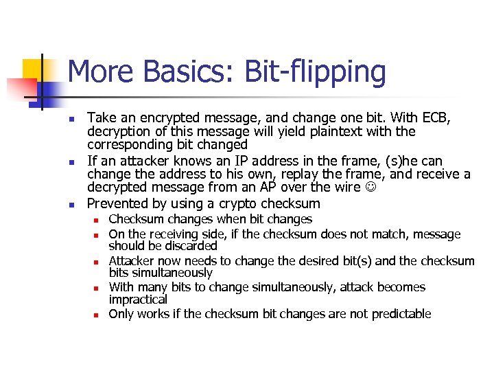 More Basics: Bit-flipping n n n Take an encrypted message, and change one bit.