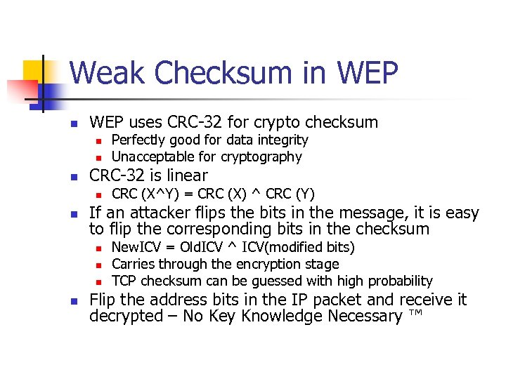 Weak Checksum in WEP uses CRC-32 for crypto checksum n n n CRC-32 is