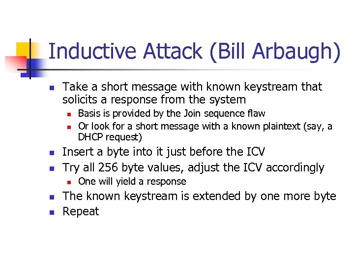 Inductive Attack (Bill Arbaugh) n Take a short message with known keystream that solicits