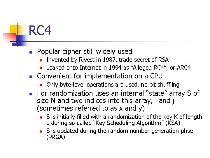 RC 4 n Popular cipher still widely used n n n Convenient for implementation