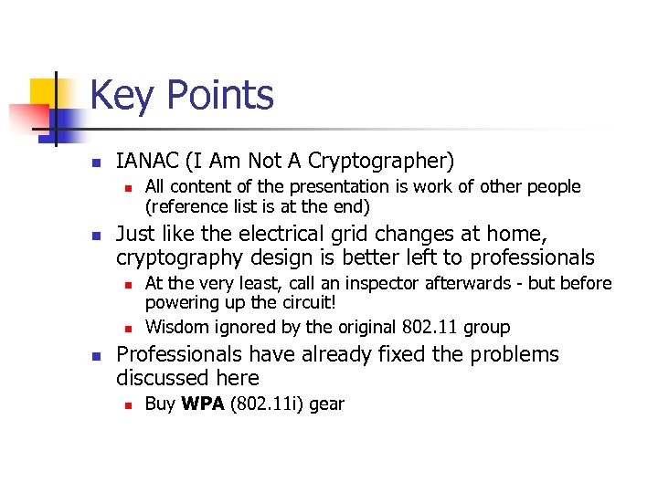 Key Points n IANAC (I Am Not A Cryptographer) n n Just like the