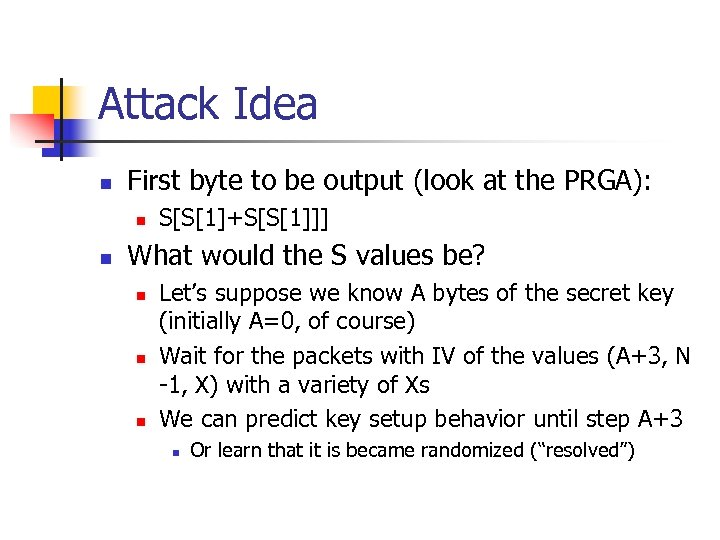Attack Idea n First byte to be output (look at the PRGA): n n