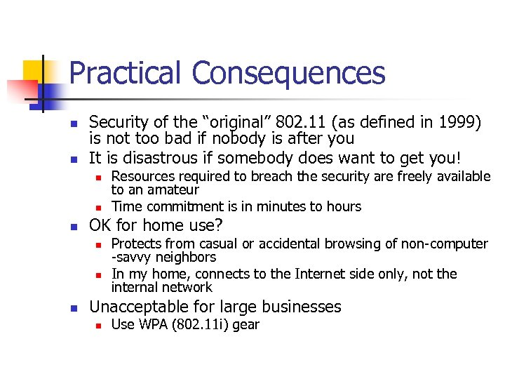 """Practical Consequences n n Security of the """"original"""" 802. 11 (as defined in 1999)"""