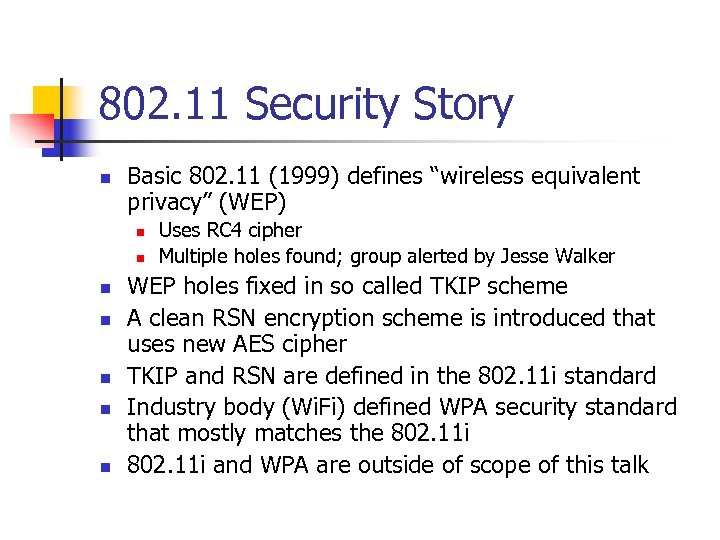 "802. 11 Security Story n Basic 802. 11 (1999) defines ""wireless equivalent privacy"" (WEP)"