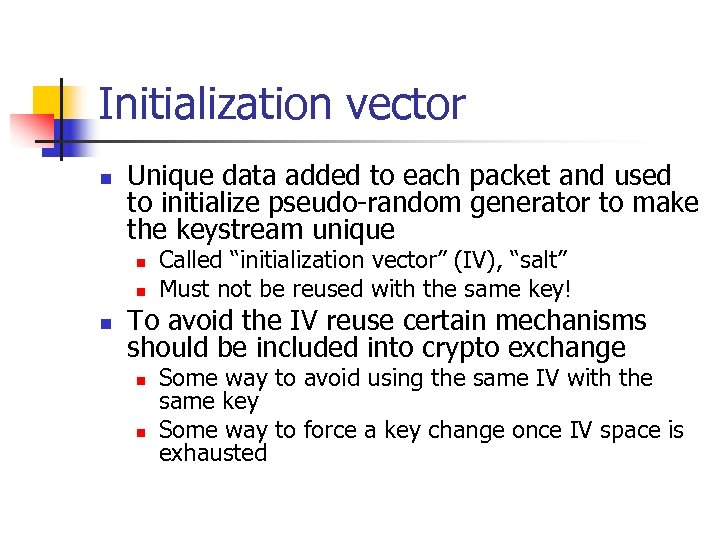 Initialization vector n Unique data added to each packet and used to initialize pseudo-random