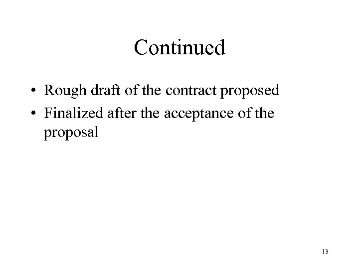 Continued • Rough draft of the contract proposed • Finalized after the acceptance of