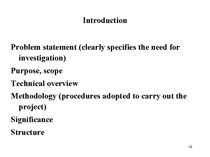 Introduction Problem statement (clearly specifies the need for investigation) Purpose, scope Technical overview Methodology