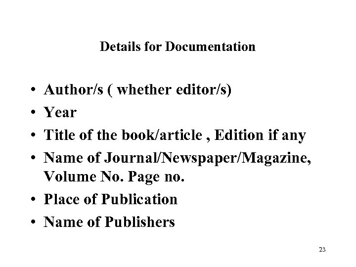Details for Documentation • • Author/s ( whether editor/s) Year Title of the book/article