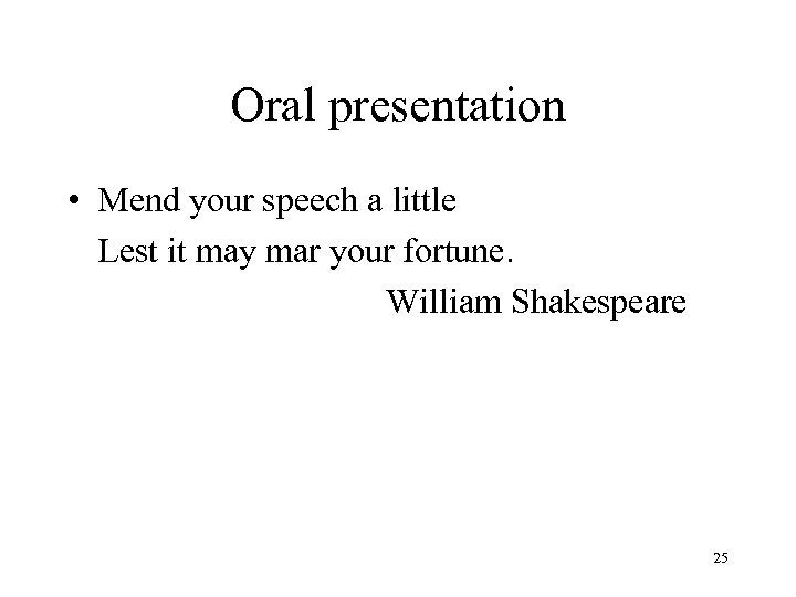 Oral presentation • Mend your speech a little Lest it may mar your fortune.