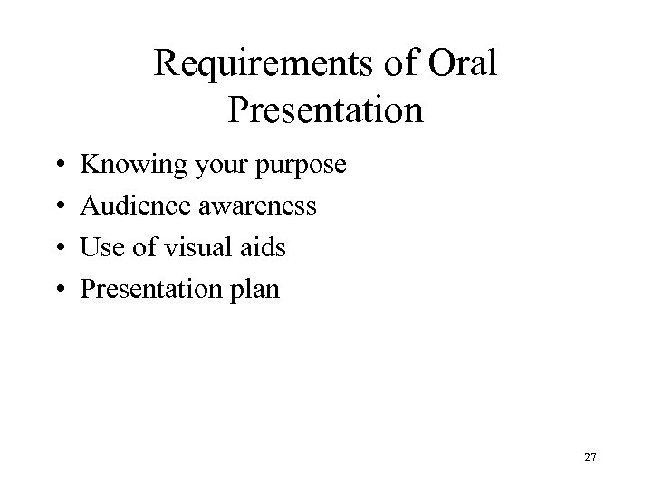 Requirements of Oral Presentation • • Knowing your purpose Audience awareness Use of visual