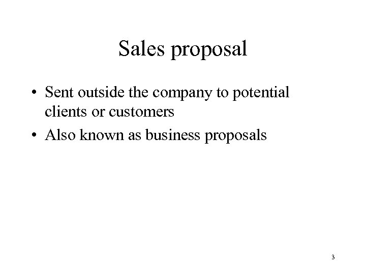 Sales proposal • Sent outside the company to potential clients or customers • Also