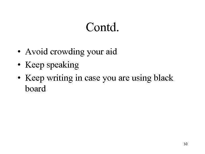 Contd. • Avoid crowding your aid • Keep speaking • Keep writing in case