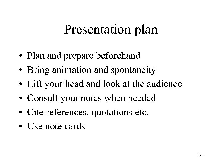 Presentation plan • • • Plan and prepare beforehand Bring animation and spontaneity Lift
