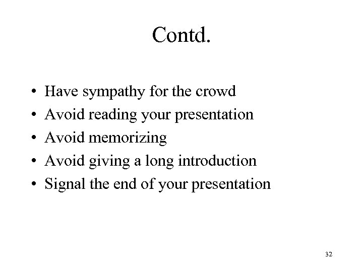 Contd. • • • Have sympathy for the crowd Avoid reading your presentation Avoid