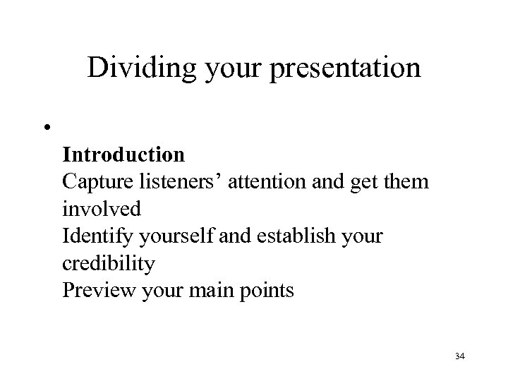 Dividing your presentation • Introduction Capture listeners' attention and get them involved Identify yourself