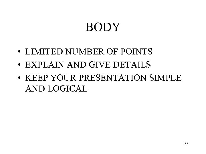 BODY • LIMITED NUMBER OF POINTS • EXPLAIN AND GIVE DETAILS • KEEP YOUR