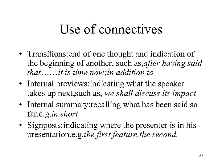 Use of connectives • Transitions: end of one thought and indication of the beginning