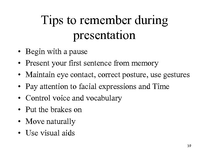 Tips to remember during presentation • • Begin with a pause Present your first