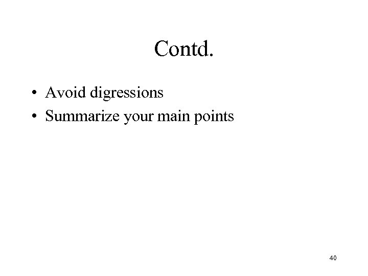 Contd. • Avoid digressions • Summarize your main points 40