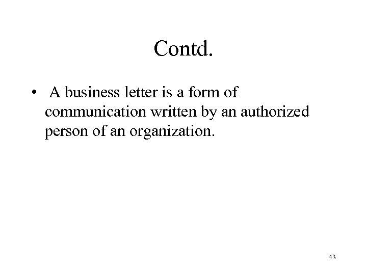 Contd. • A business letter is a form of communication written by an authorized