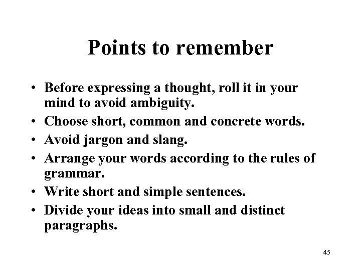 Points to remember • Before expressing a thought, roll it in your mind to