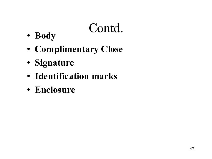 • • • Contd. Body Complimentary Close Signature Identification marks Enclosure 47