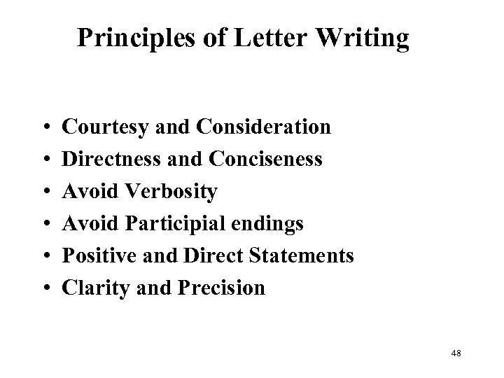 Principles of Letter Writing • • • Courtesy and Consideration Directness and Conciseness Avoid