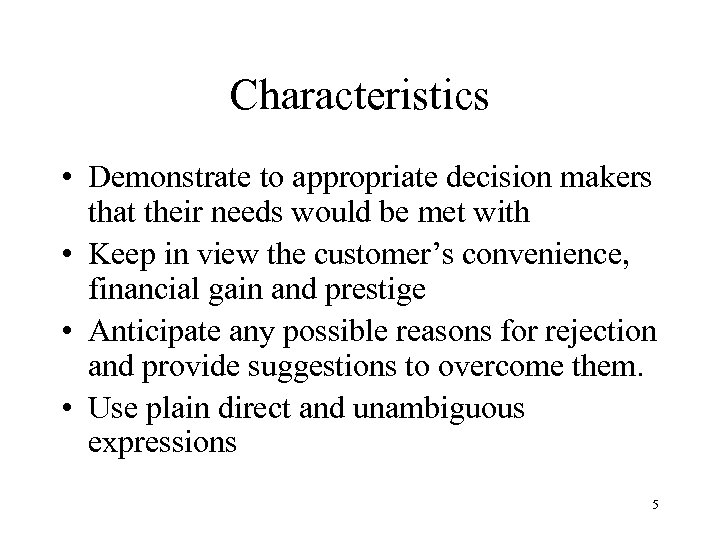 Characteristics • Demonstrate to appropriate decision makers that their needs would be met with