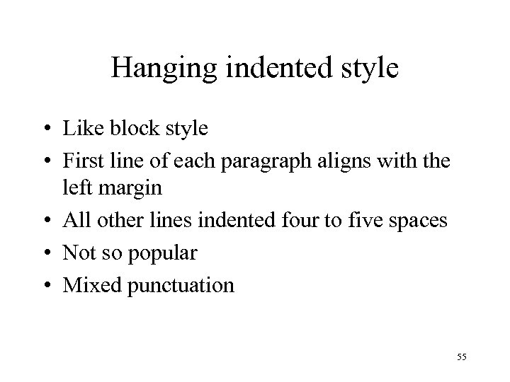 Hanging indented style • Like block style • First line of each paragraph aligns