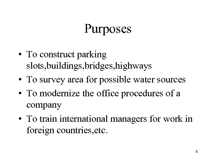 Purposes • To construct parking slots, buildings, bridges, highways • To survey area for