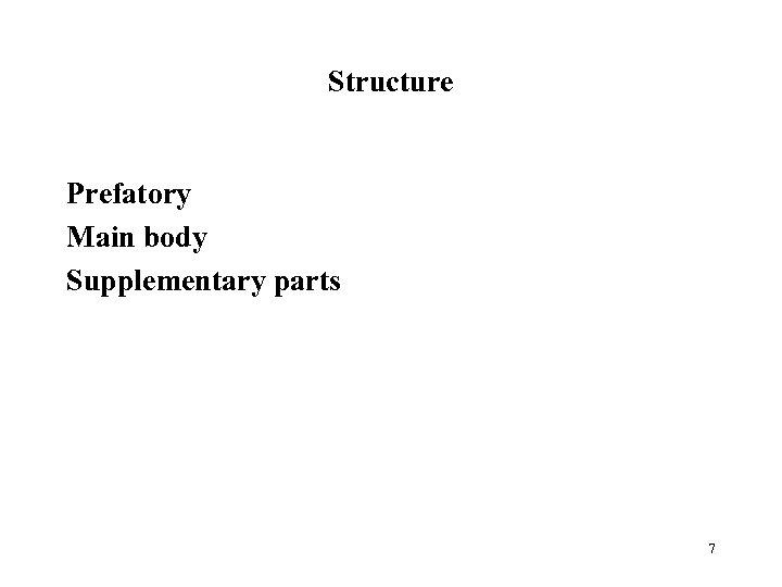 Structure Prefatory Main body Supplementary parts 7
