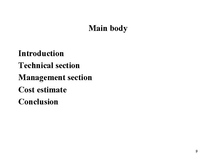 Main body Introduction Technical section Management section Cost estimate Conclusion 9