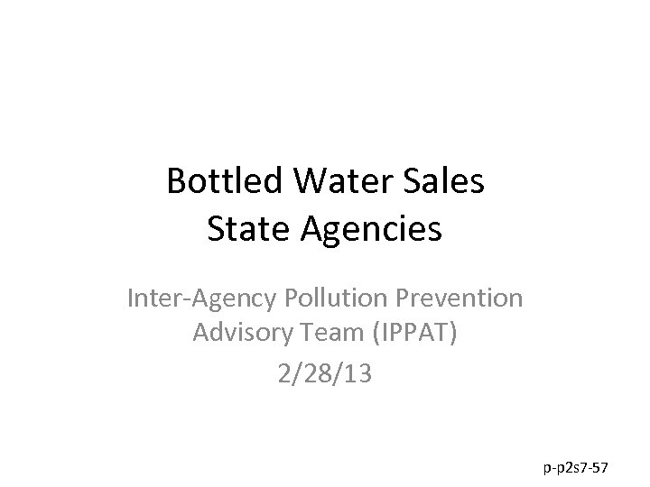 Bottled Water Sales State Agencies Inter-Agency Pollution Prevention Advisory Team (IPPAT) 2/28/13 p-p 2