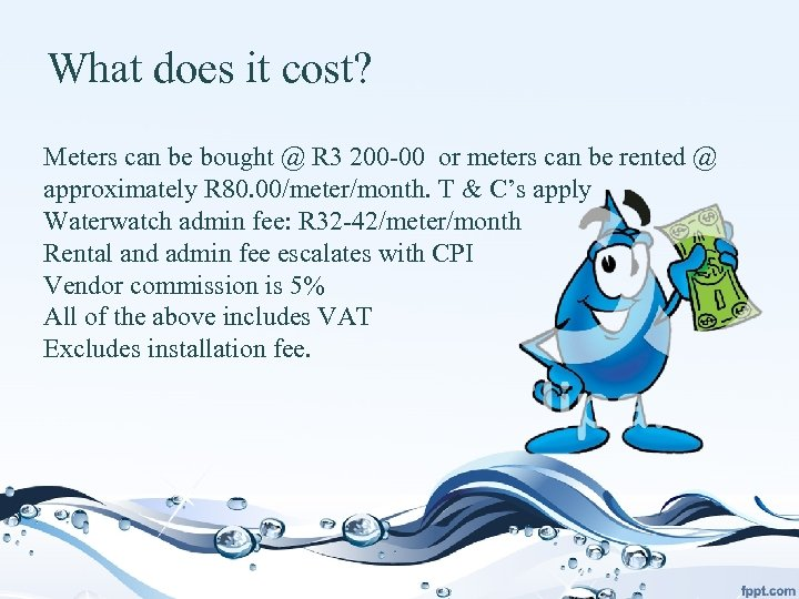What does it cost? Meters can be bought @ R 3 200 -00 or