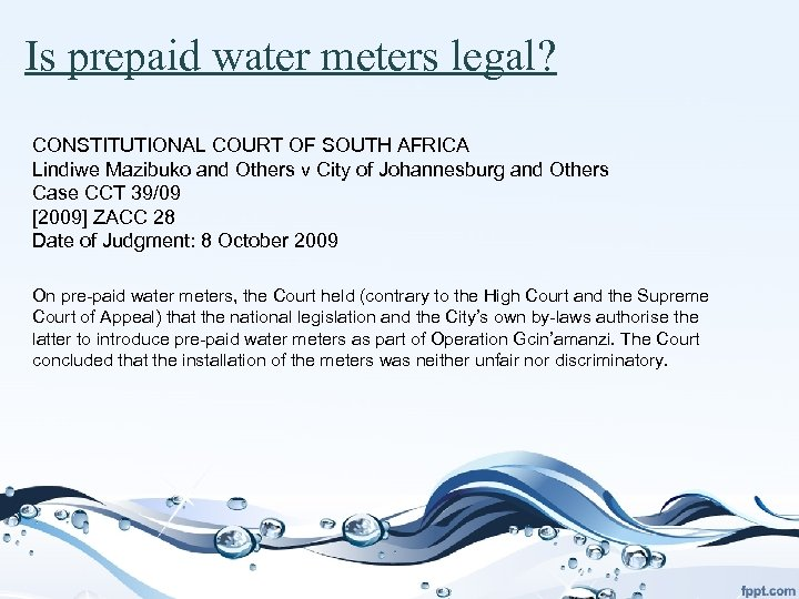 Is prepaid water meters legal? CONSTITUTIONAL COURT OF SOUTH AFRICA Lindiwe Mazibuko and Others