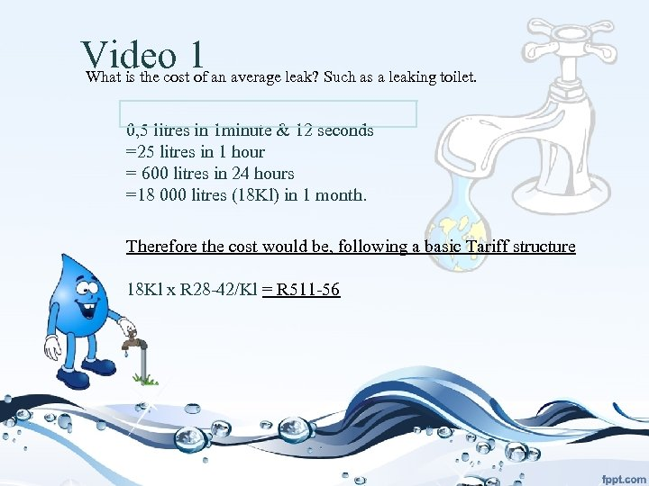 Video 1 an average leak? Such as a leaking toilet. What is the cost