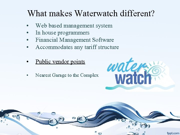 What makes Waterwatch different? • • Web based management system In house programmers Financial