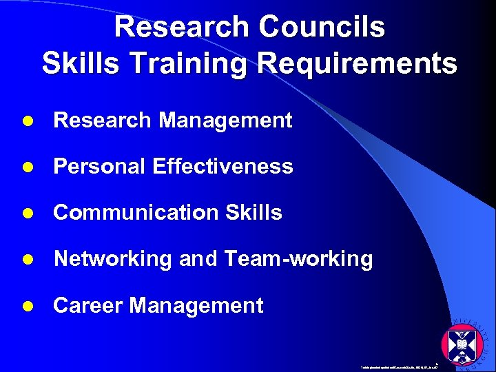 Research Councils Skills Training Requirements l Research Management l Personal Effectiveness l Communication Skills