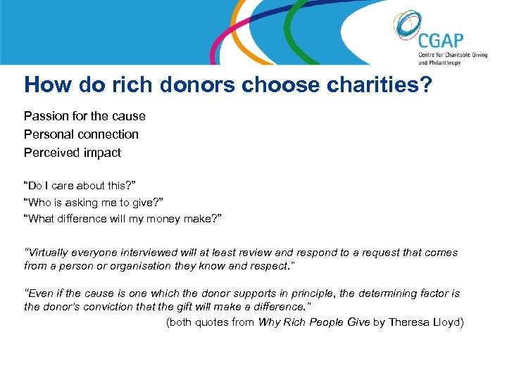 How do rich donors choose charities? Passion for the cause Personal connection Perceived impact
