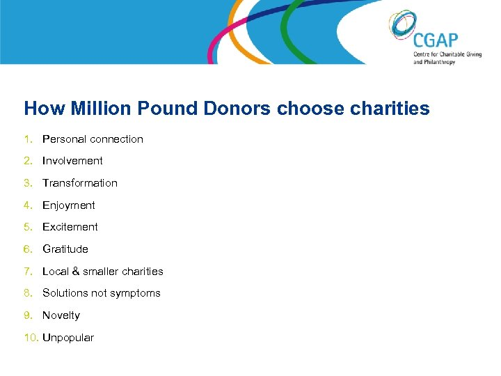 How Million Pound Donors choose charities 1. Personal connection 2. Involvement 3. Transformation 4.