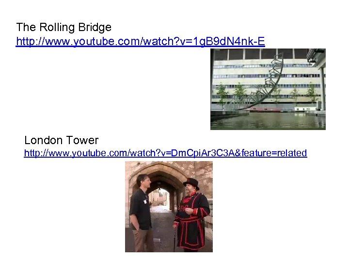 The Rolling Bridge http: //www. youtube. com/watch? v=1 g. B 9 d. N 4