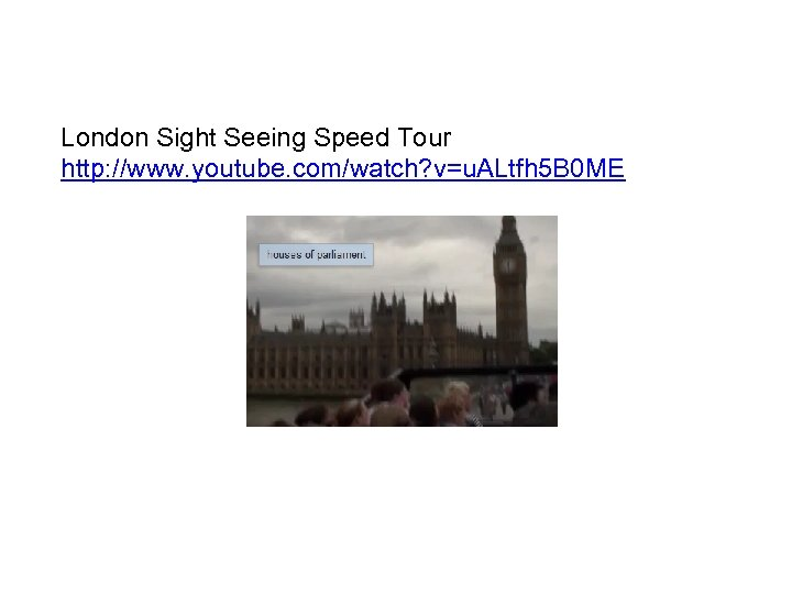 London Sight Seeing Speed Tour http: //www. youtube. com/watch? v=u. ALtfh 5 B 0