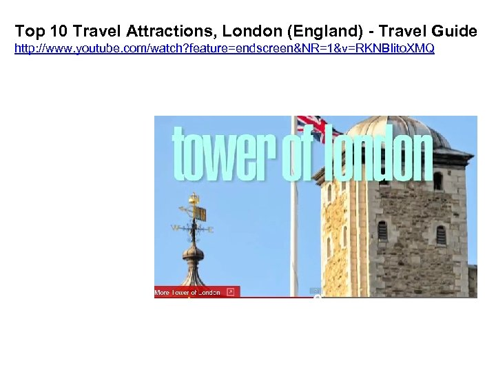 Top 10 Travel Attractions, London (England) - Travel Guide http: //www. youtube. com/watch? feature=endscreen&NR=1&v=RKNBIito.