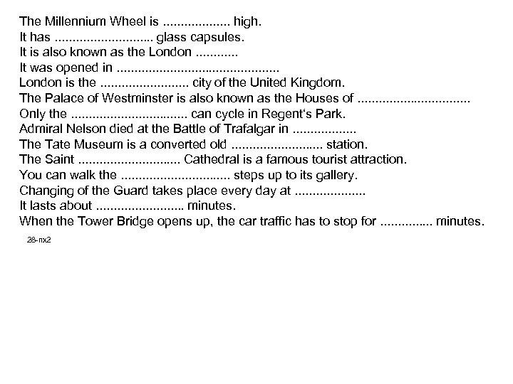 The Millennium Wheel is. . . . . high. It has. . . .
