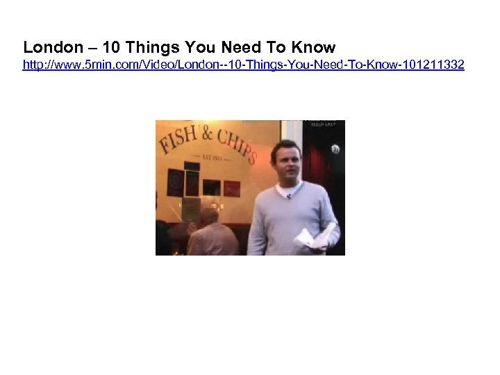 London – 10 Things You Need To Know http: //www. 5 min. com/Video/London--10 -Things-You-Need-To-Know-101211332